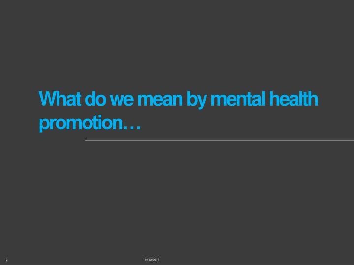 What do we mean by mental health promotion