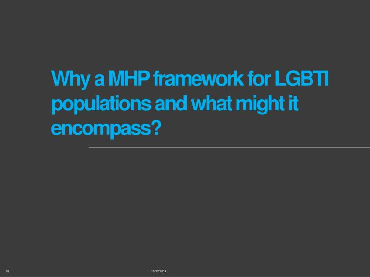 Why a MHP framework for LGBTI populations and what might it encompass?