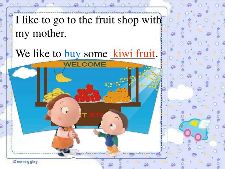 I like to go to the fruit shop with my mother.