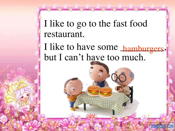 I like to go to the fast food restaurant.