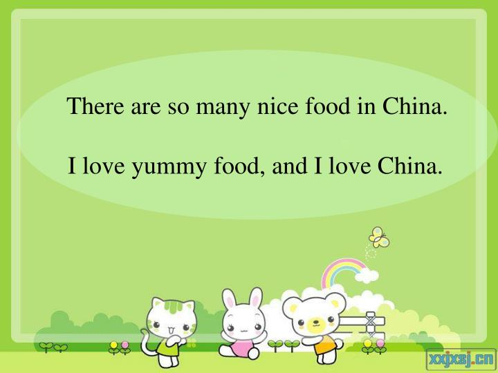 There are so many nice food in China.