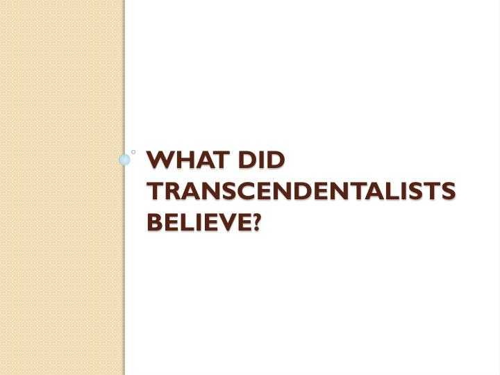 What did transcendentalists believe?