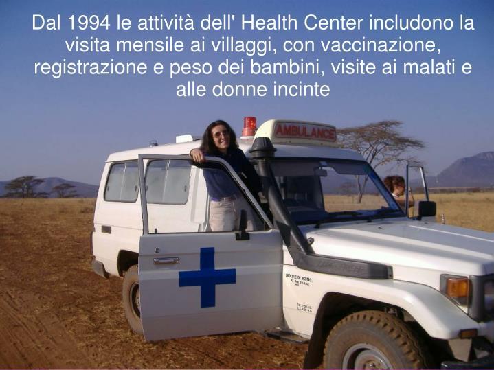 Dal 1994 le attività dell' Health Center includono la visita mensile ai villaggi, con vaccinazione, registrazione e peso dei bambini, visite ai malati e alle donne incinte