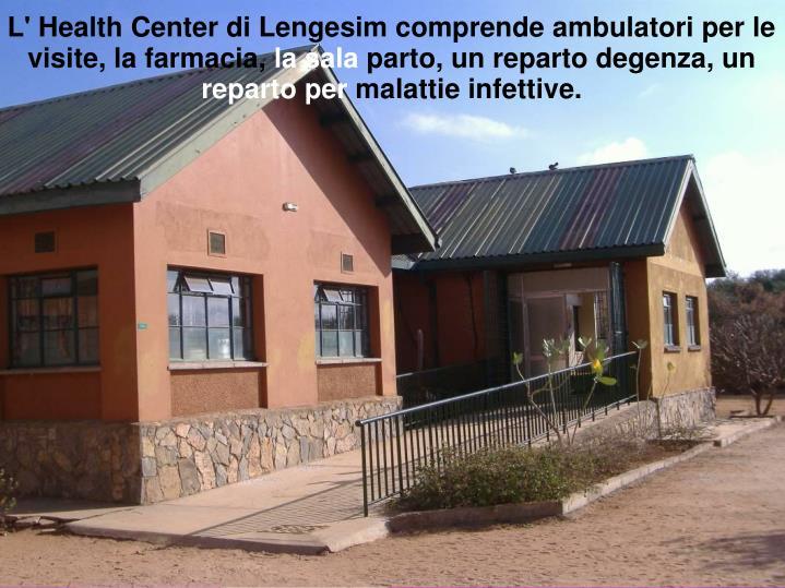 L' Health Center di Lengesim comprende ambulatori per le visite, la farmacia,