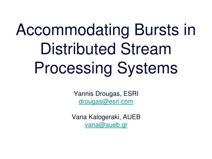 Accommodating Bursts in Distributed Stream Processing Systems