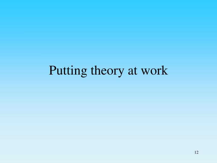 Putting theory at work