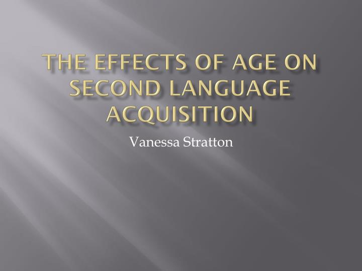 The effects of age on second language acquisition