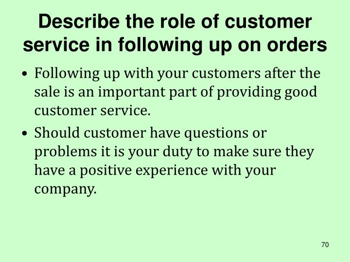 Describe the role of customer service in following up on orders