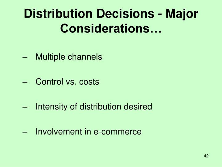Distribution Decisions - Major Considerations…