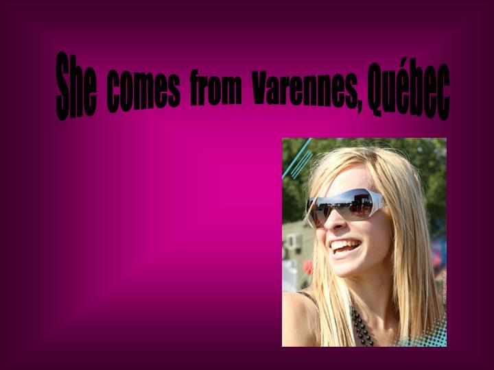 She  comes  from  Varennes, Québec