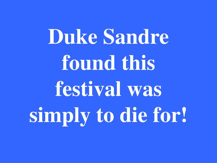 Duke Sandre found this festival was simply to die for!
