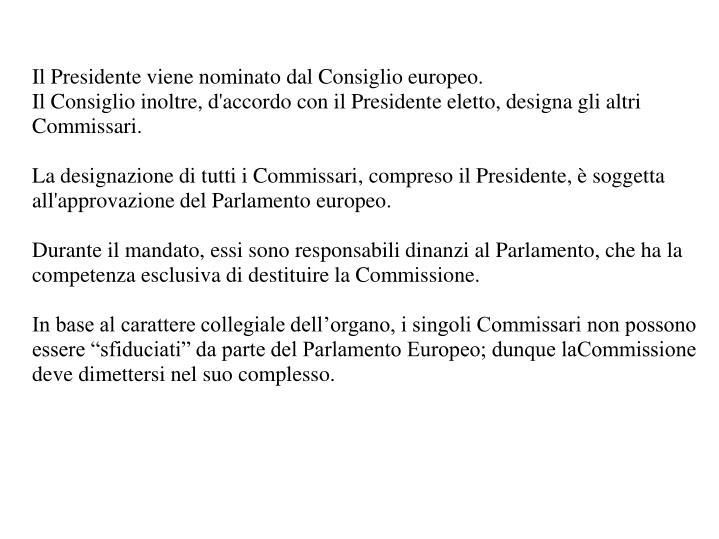Il Presidente viene nominato dal Consiglio europeo.