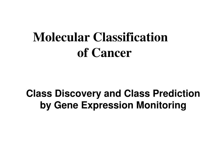 Molecular Classification of Cancer