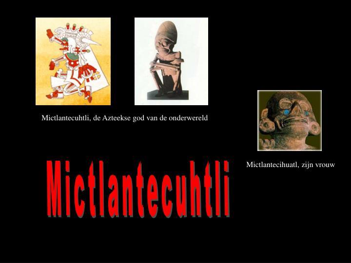 Mictlantecuhtli, de Azteekse god van de onderwereld