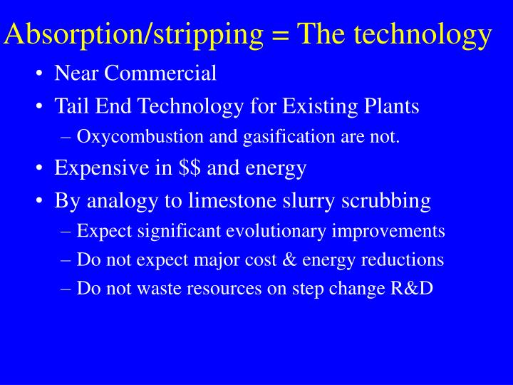 Absorption/stripping = The technology