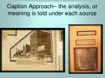 caption approach the analysis or meaning is told under each source