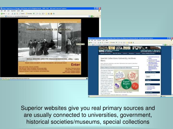 Superior websites give you real primary sources and are usually connected to universities, government, historical societies/museums, special collections