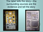 the label tells the story the surrounding sources are the evidence and tell the story