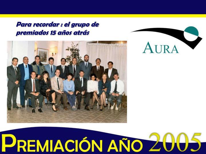 Para recordar : el grupo de premiados 15 años atrás