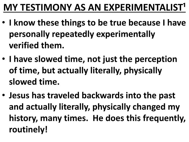 MY TESTIMONY AS AN EXPERIMENTALIST¹