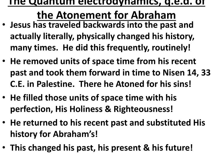 The Quantum electrodynamics, q.e.d. of the Atonement for Abraham