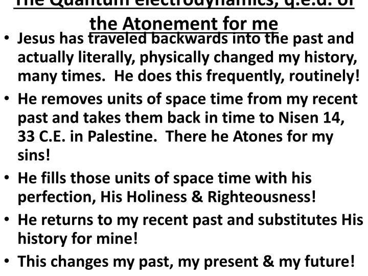 The Quantum electrodynamics, q.e.d. of the Atonement for me