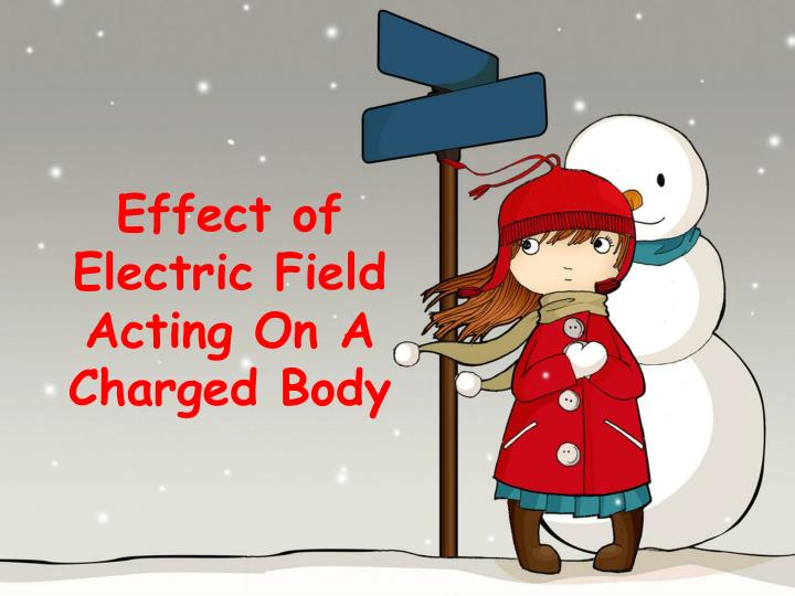 Effect of Electric Field Acting On A Charged Body