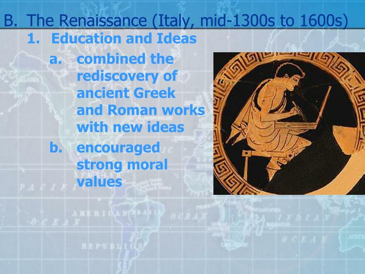 B.The Renaissance (Italy, mid-1300s to 1600s)