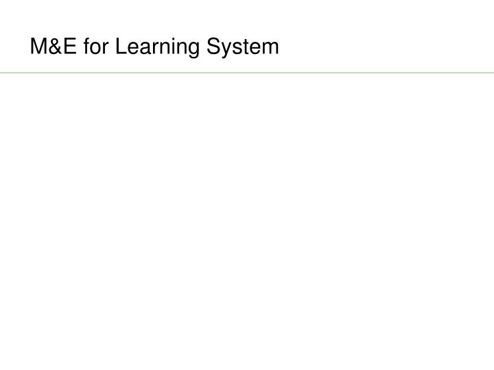 M&E for Learning System