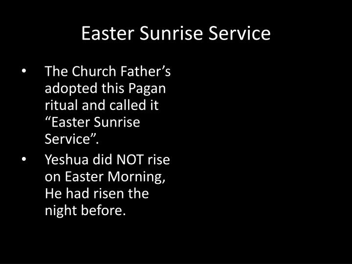 "The Church Father's adopted this Pagan ritual and called it ""Easter Sunrise Service""."