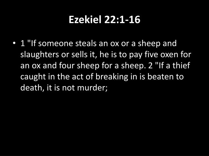 "1 ""If someone steals an ox or a sheep and slaughters or sells it, he is to pay five oxen for an ox and four sheep for a sheep. 2 ""If a thief caught in the act of breaking in is beaten to death, it is not murder;"