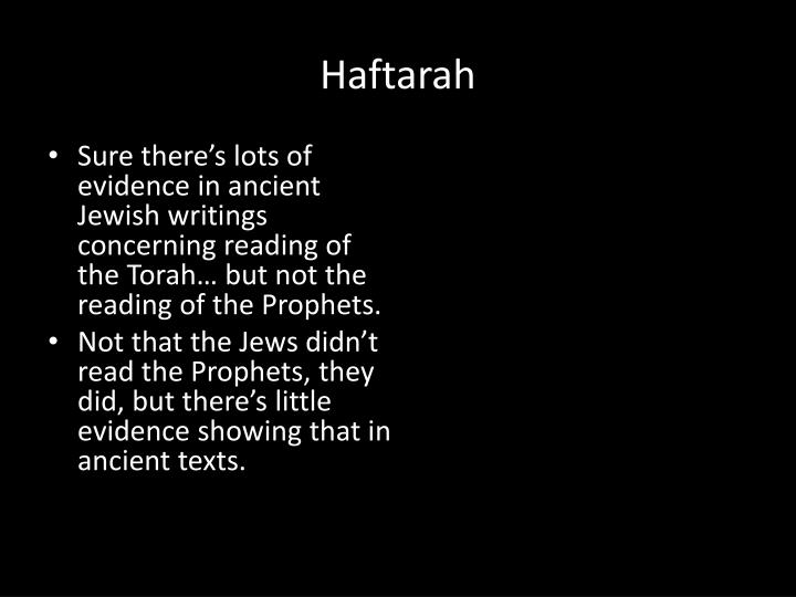 Sure there's lots of evidence in ancient Jewish writings concerning reading of the Torah… but not the reading of the Prophets.