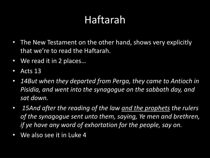 The New Testament on the other hand, shows very explicitly that we're to read the Haftarah.
