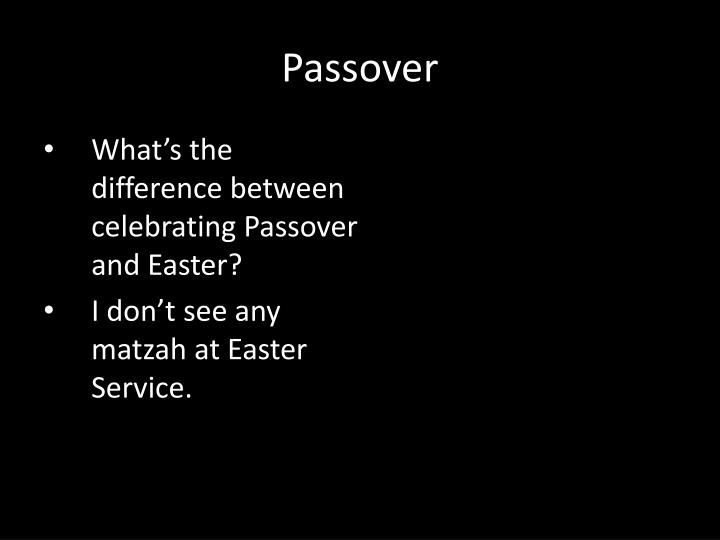 What's the difference between celebrating Passover and Easter?