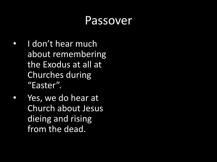 "I don't hear much about remembering the Exodus at all at Churches during ""Easter""."