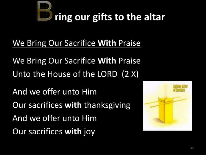 ring our gifts to the altar