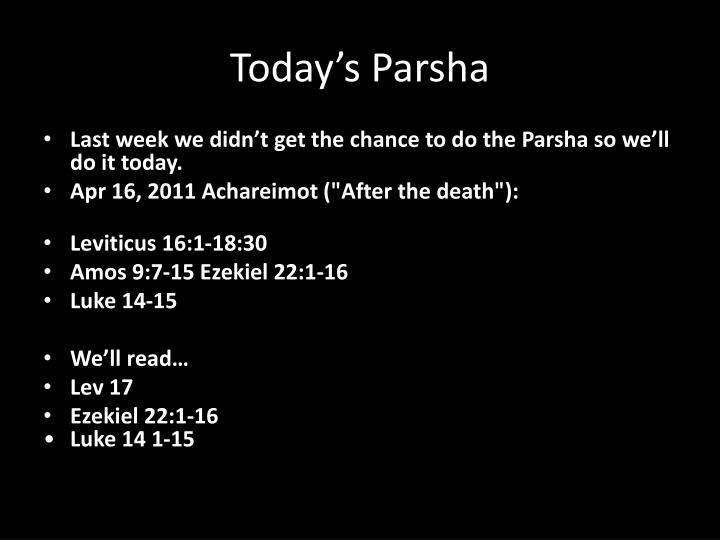 Last week we didn't get the chance to do the Parsha so we'll do it today.