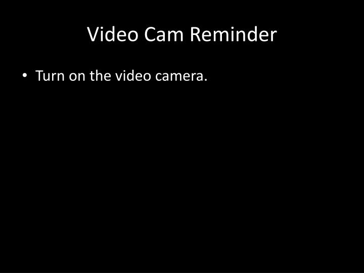 Turn on the video camera.