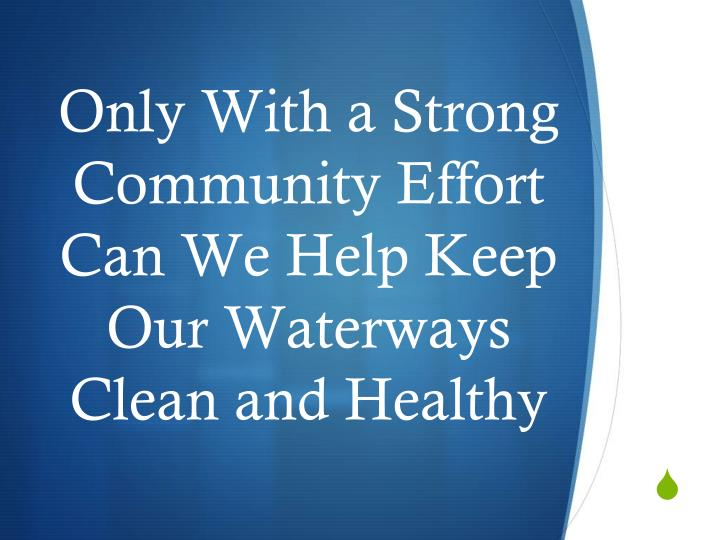 Only With a Strong Community Effort Can We Help Keep Our Waterways Clean and Healthy