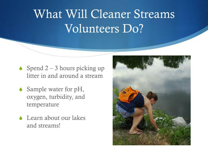 What Will Cleaner Streams     Volunteers Do?