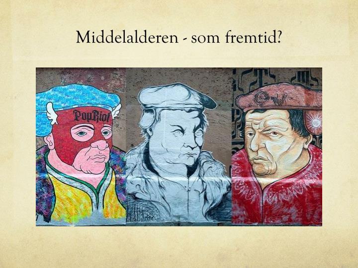 Middelalderen - som fremtid?