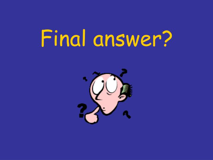 Final answer?