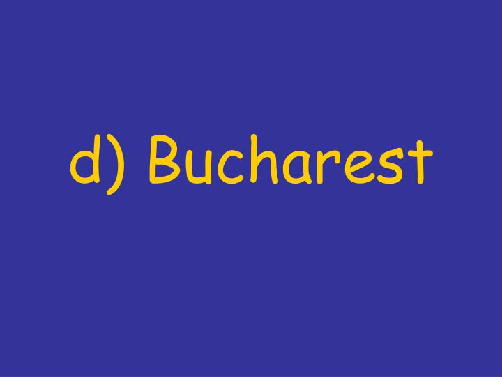 d) Bucharest