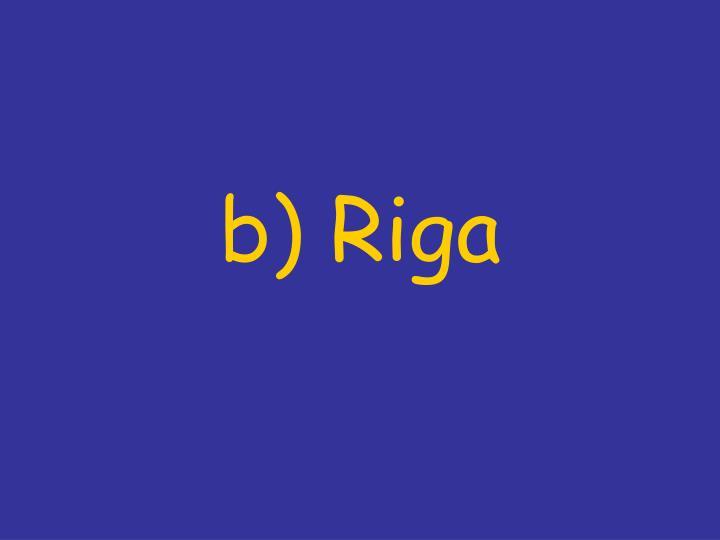 b) Riga