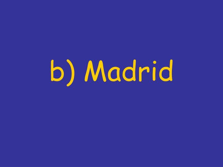 b) Madrid