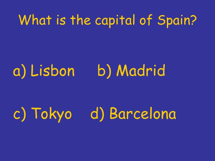 What is the capital of Spain?
