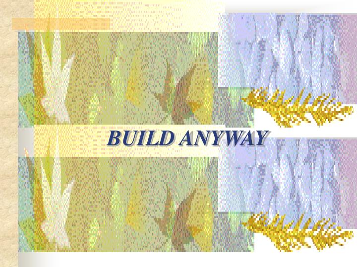 BUILD ANYWAY