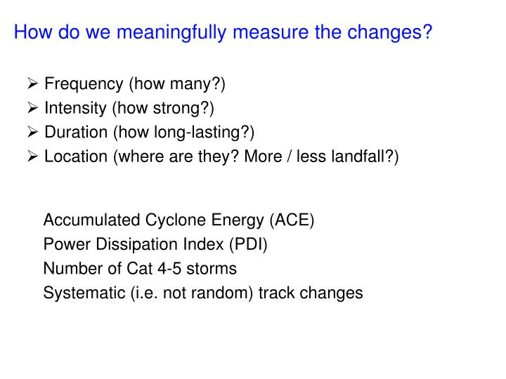 How do we meaningfully measure the changes?