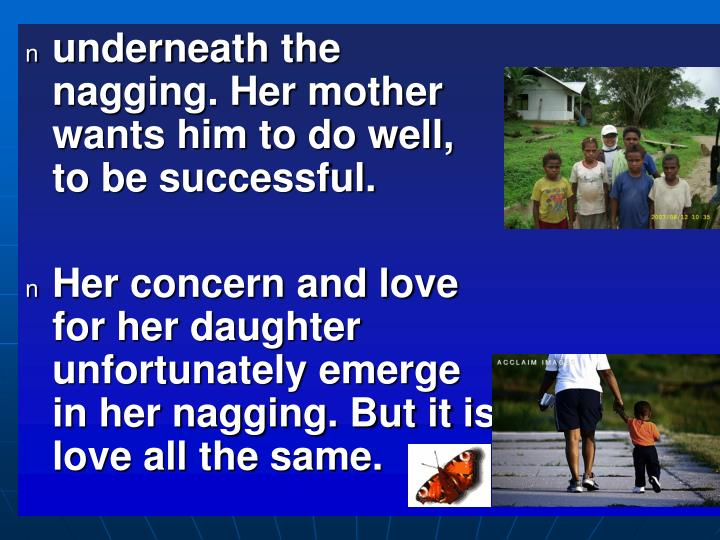 underneath the nagging. Her mother wants him to do well, to be successful.