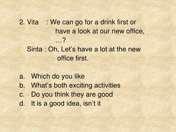 2. Vita    : We can go for a drink first or